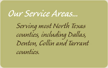 Our Service Areas: Serving most North Texas counties, including Dallas, Denton, Colling and Tarrant counties